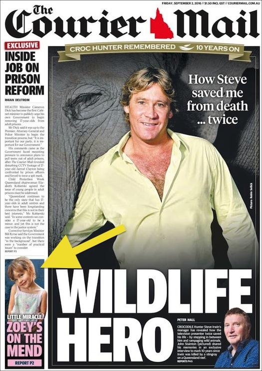 นสพ. the Courier Mail ฉบับ 2 ก.ย. 2016 ข่าวใหญ่เป็นข่าวนาย Steve Irwin ส่วนข่าวรองเป็นข่าวอาการของหนูน้อย Zoey เริ่มกระเตื้องขึ้นอย่างปาฏิหาริย์