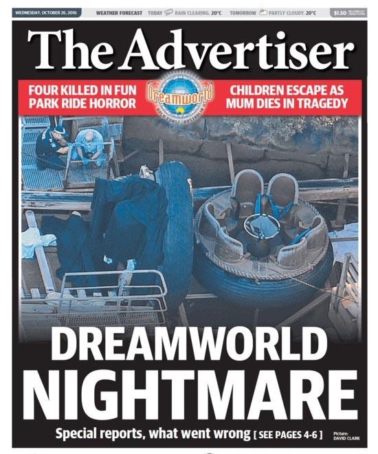 นสพ. The Advertiser เป็นหนึ่งในหนังสือพิมพ์หลักแทบทุกฉบับของวันที่ 26 ต.ค. 2016 เสนอข่าวเหตุโศกนาฏกรรมที่สวนสนุก Dreamworld ส่งผลให้มีผู้เสียชีวิต 4 คน